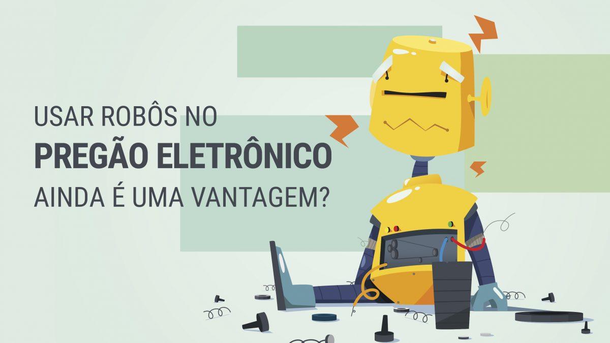 Usar robôs no Pregão Eletrônico ainda é uma vantagem? Além de ilegal, acreditamos que não…